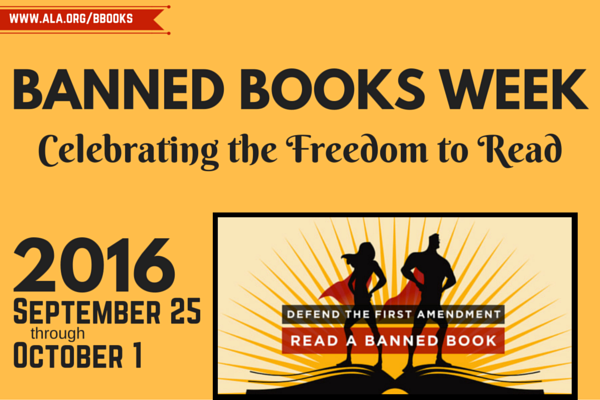 Banned Books Week - Celebrating the Freedom to Read - September 25 through October 1, 2016 - Defend the first amendment, read a banned book